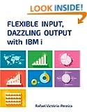 Flexible Input, Dazzling Output with IBM i