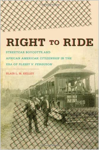Right To Ride : Streetcar Boycotts and African American Citizenship in the Era of Plessy v. Ferguson