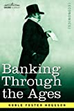 Banking Through The Ages: From the Romans to the Medicis, From the Dutch to the Rothschilds by Noble Foster Hoggson