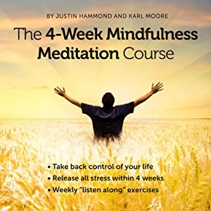 The 4-Week Mindfulness Meditation Course: Erase Stress and Rediscover Your Happiness | [Justin Hammond, Karl Moore]