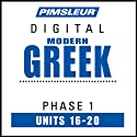 Greek (Modern) Phase 1, Unit 16-20: Learn to Speak and Understand Modern Greek with Pimsleur Language Programs  by Pimsleur Narrated by Pimsleur