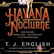 Havana Nocturne: How the Mob Owned Cuba...and Then Lost It to the Revolution | [T. J. English]