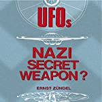 UFOs: Nazi Secret Weapons? | Ernst Zundel