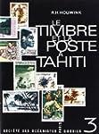 Le Timbre Poste a Tahiti (ed Fran�aise)