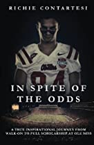 In Spite of the Odds: A True Inspirational Journey from Walk-on to Full Scholarship at Ole Miss