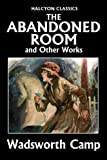 img - for The Abandoned Room and Other Works by Wadsworth Camp (Unexpurgated Edition) (Halcyon Classics) book / textbook / text book
