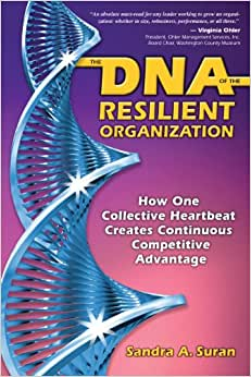 The DNA Of The Resilient Organization - How One Collective Heartbeat Creates Continuous Competitive Advantage