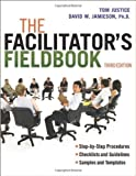 img - for The Facilitator's Fieldbook 3rd edition by Justice, Tom, Jamieson Ph.D., David W. (2012) Paperback book / textbook / text book