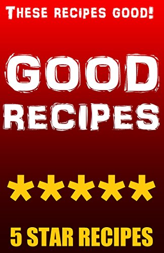 GOOD RECIPES!: 100% DELICIOUS MEALS EDITION by God, Lord Original Buttersworth