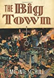 The Big Town (1606995030) by Schulz, Monte