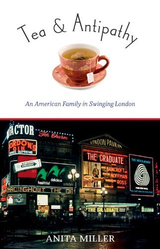 Anita Miller - Tea & Antipathy: An American Family in Swinging London