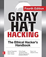 Gray Hat Hacking The Ethical Hacker's Handbook, 4th Edition Front Cover