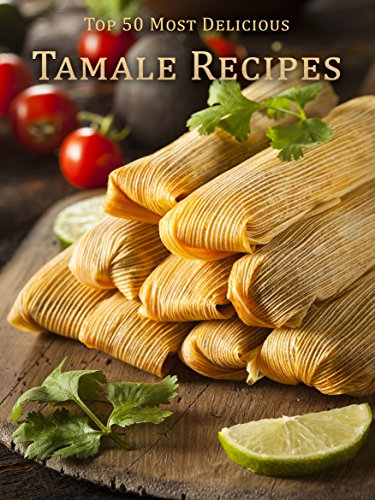 Top 50 Most Delicious Tamale Recipes (Recipe Top 50's Book 68) by Julie Hatfield