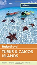 Turks & Caicos Islands (Fodor's in Focus Turks & Caicos Islands)