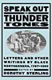 img - for Speak Out In Thunder Tones: Letters And Other Writings By Black Northerners, 1787-1865 book / textbook / text book