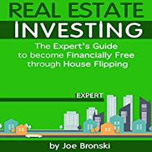Real Estate Investing: The Expert's Guide to Become Financially Free Through House Flipping | Livre audio Auteur(s) : Joe Bronski Narrateur(s) : Peter L. Delloro