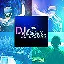 DJs - Die neuen Superstars