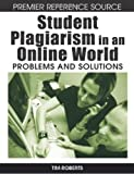 Student Plagiarism in an Online World: Problems and Solutions (Premier Reference Source)