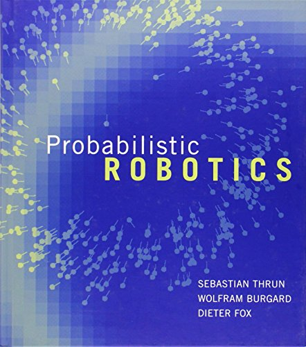 Probabilistic Robotics (Intelligent Robotics and Autonomous Agents)