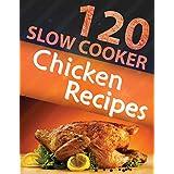 120 Slow Cooker Chicken Recipes (Slow Cooker Recipes, Slow Cooker Cookbook, Crock pot Recipes, Crock Pot cookbook) (Crock Pot Mastery)