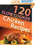 120 Slow Cooker Chicken Recipes (Slow...