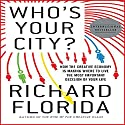 Who's Your City?: How the Creative Economy Is Making Where to Live the Most Important Decision of Your Life (       UNABRIDGED) by Richard Florida Narrated by Mark Boyett