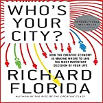 Who's Your City?: How the Creative Economy Is Making Where to Live the Most Important Decision of Your Life | Richard Florida