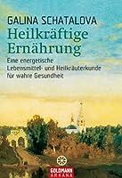 Heilkr�ftige Ern�hrung: Eine energetische Lebensmittel- und Heilkr�uterkunde f�r wahre Gesundheit (German Edition)