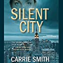 Silent City: A Claire Codella Mystery, Book 1 Audiobook by Carrie Smith Narrated by Nicol Zanzarella