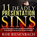 11 Deadly Presentation Sins: A Path to Redemption for Public Speakers, PowerPoint Users, and Anyone Who Has to Get Up and Talk in Front of an Audience Audiobook by Rob Biesenbach Narrated by Rob Biesenbach