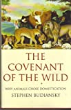 The Covenant of the Wild: Why Animals Choose Domestication (0460861891) by STEPHEN BUDIANSKY