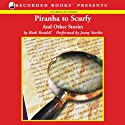 Piranha to Scurfy: And Other Stories Audiobook by Ruth Rendell Narrated by Jenny Sterlin