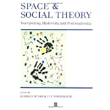 Space and Social Theory: Interpreting Modernity and Postmodernity ~ Georges Benko