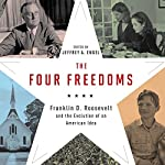 The Four Freedoms: Franklin D. Roosevelt and the Evolution of an American Idea | Jeffrey A. Engel