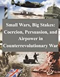 img - for Small Wars, Big Stakes: Coercion, Persuasion, and Airpower in Counterrevolutionary War book / textbook / text book