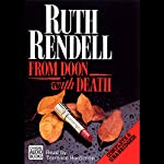 From Doon with Death: A Chief Inspector Wexford Mystery, Book 1  (Unabridged) (       UNABRIDGED) by Ruth Rendell Narrated by Terrence Hardiman