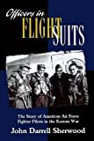 img - for Officers in Flight Suits: The Story of American Air Force Fighter Pilots in the Korean War by John Darrell Sherwood (1998) Paperback book / textbook / text book