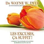 Les excuses, ça suffit !: Comment transformer les modèles de pensée de toute une vie | Wayne W. Dyer
