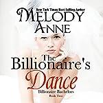 The Billionaire's Dance: Billionaire Bachelors, Book 2 | Melody Anne