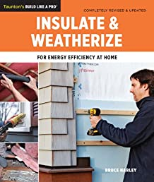 Insulate & Weatherize: For Energy Efficiency at Home (Taunton's Build Like a Pro)