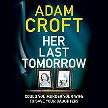Her Last Tomorrow Audiobook by Adam Croft Narrated by Elizabeth Knowelden, Nigel Patterson