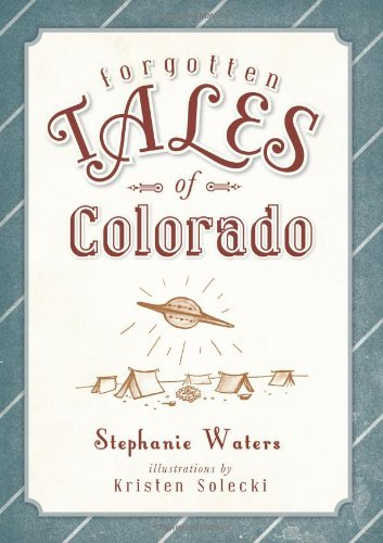 Forgotten Tales of Colorado by Stephanie Waters (2013-06-11)