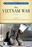 Understanding and Teaching the Vietnam War (The Harvey Goldberg Series)