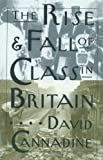 The Rise and Fall of Class in Britain (0231096674) by Cannadine, David