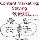 Content Marketing: Staying Relevant Hörbuch von Susanna Kay Gesprochen von: Susanna Kay
