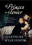 The Princes in the Tower: Did Richard III Murder His Nephews, Edward V & Richard of York?