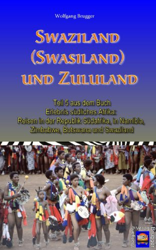 Swaziland (Swasiland) und Zululand (Erlebnis südliches Afrika: Reisen in der Republik Südafrika, in Namibia, Zimbabwe, Botswana und Swaziland)
