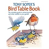 Tony Soper's Bird Table Book: The Complete Guide to Attracting Birds and Other Wildlife to Your Gardenby Tony Soper