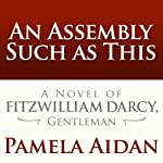 An Assembly Such as This: A Novel of Fitzwilliam Darcy, Gentleman | Pamela Aidan