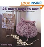 25 More Bags to Knit: Beautiful Bags in Stylish Colours: Chic Totes for Modern Living